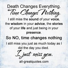 Death Changes Everything. Time Changes Nothing. I still miss the sound of your voice,