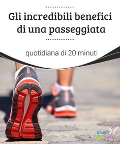 Gli incredibili #benefici di una passeggiata quotidiana di 20 minuti Fare ogni giorno una #passeggiata della #durata di #20 minuti per mantenersi in #salute
