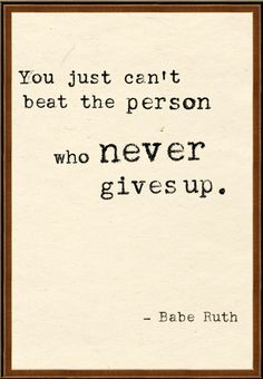 """""""You just can't beat the person who never gives up."""" -Babe Ruth #motivation via @runnersworld"""