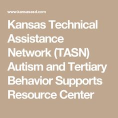 Kansas Technical Assistance Network (TASN) Autism and Tertiary Behavior Supports Resource Center