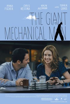 The Giant Mechanical Man (2012) ✭✭✭½ Rom Com royalty Chris Messina and Jenna Fischer star in this above average chick flick. Topher Grace is terrific as a self-help guru you want to smash like a bug.