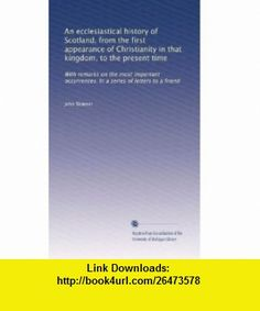 An ecclesiastical history of Scotland, from the first appearance of Christianity in that kingdom, to the present time With remarks on the most ... In a series of letters to a friend (Volume 1) John Skinner ,   ,  , ASIN: B0039YQDM8 , tutorials , pdf , ebook , torrent , downloads , rapidshare , filesonic , hotfile , megaupload , fileserve