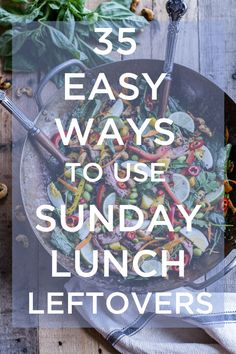 35 Easy Ways To Use Up Sunday Lunch Leftovers