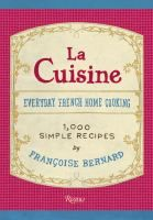 La cuisine: Everyday French Home Cooking, 1,000 Simple Recipes by Francoise Bernard