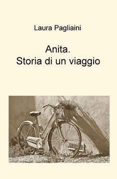 "Over the hills and far away: {Segnalazione} ""Anita. Storia di un viaggio"" di La..."
