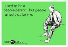 Yup I hate people ...