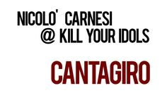 CANTAGIRO: Nicolò Carnesi @ Kill Your Idols