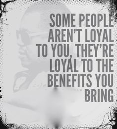 Some people are not loyal