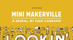 Mini Makerville: A mural by Dan Cassaro