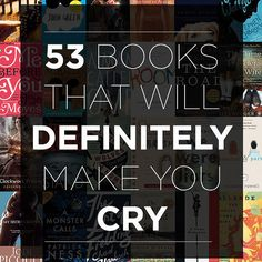 53 Books That Will Definitely Make You Cry. I don't exactly like being upset, but a book that can move you that much has to be good.