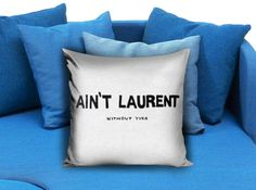 Ain't Laurent Without Ives Pillow  These soft pillowcase made of 50% cotton, 50% polyester.  It would be perfect to decorate your home by using our super soft pillow cases on sofa, chair, bench or bed.  Customizable pillow case is both comfortable and durable, improving the quality of your sleep with these comfortable pillow case, take it home now!  Custom Zippered Pillow Cases available in 7 different size (16″x16″, 18″x18″, 20″x20″, 16″x24″, 20″x26″, 20″x30″, 20″x36″)
