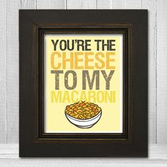 Funny Wall Print 11x14 - Silly Kitchen Wall Print - Humorous Wall Art - You're the Cheese to My Macaroni - Choose Your Background Color. $23.00, via Etsy.