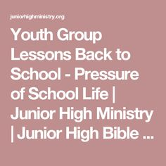 Youth Group Lessons Back to School - Pressure of School Life | Junior High Ministry | Junior High Bible Lessons