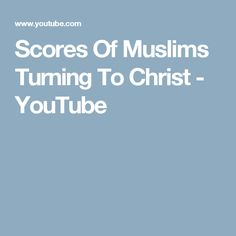 Scores Of Muslims Turning To Christ - YouTube