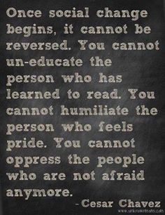"""Cesar Chavez quote: """"Once social change begins. Great Quotes, Me Quotes, Inspirational Quotes, Peace Quotes, Qoutes, Strong Quotes, Attitude Quotes, Peace Poems, Lyric Quotes"""