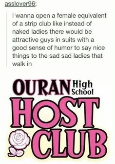 I had a friend who legit tried to start a host club in our school. It got rejected. Thanks public school system<<< lol I'd totally try that some day