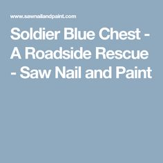 Soldier Blue Chest - A Roadside Rescue - Saw Nail and Paint