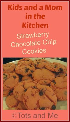 Tots and Me... Growing Up Together: Kids and a Mom in the Kitchen #35: Strawberry Chocolate Chip Cookies
