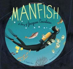Manfish: A Story of Jacques Cousteau by Jennifer Berne #Books #KIds #Science #Biography #Jacques_Cousteau