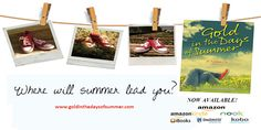 """WHERE WILL SUMMER LEAD YOU?  Today marks the official release of """"Gold in the Days of Summer: A Novella!""""  Buy the paperback version from Amazon, get the digital edition from Smashwords, or order directly for a personalized, signed copy!  The book will be available on Barnes and Noble, Kindle, Kobo, and iTunes in the coming weeks. Check out the book's official website at http://www.goldinthedaysofsummer.com for more on availability, plus discover special site features surrounding Annie's…"""