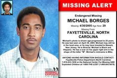 MICHAEL BORGES, Age Now: 29, Missing: 04/30/2005. Missing From FAYETTEVILLE, NC. ANYONE HAVING INFORMATION SHOULD CONTACT: Fayetteville Police Department (North Carolina) 1-910-433-1830.