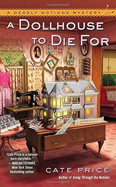A Dollhouse to Die For (A Deadly Notions Mystery) by Cate Price http://www.amazon.com/dp/0425258807/ref=cm_sw_r_pi_dp_pktbxb0YFQMRV