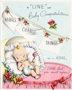 """""""New Babies Change Things in a Home (with that you must agree.) ~ Vintage New Baby Greeting Card. Vintage Wrapping Paper, Vintage Paper, New Baby Greetings, Baby Girl Images, Baby Illustration, Baby Shower Vintage, Congratulations Baby, Old Cards, Retro Baby"""