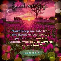 Psalm 104, Psalms, Keep Me Safe, Viera, Good Morning, Wicked, Lord, Quotes, Buen Dia