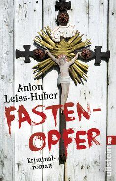 """""""Fastenopfer"""" von Anton Leiss-Huber, Ullstein #Krimi"""