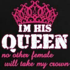 I'm his queen... no other female will take my crown.