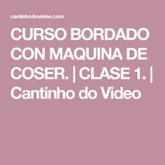 CURSO BORDADO CON MAQUINA DE COSER. | CLASE 1. | Cantinho do Video