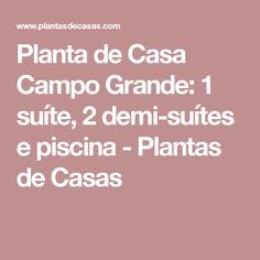 Planta de Casa Campo Grande: 1 suíte, 2 demi-suítes e piscina - Plantas de Casas