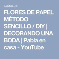 FLORES DE PAPEL MÉTODO SENCILLO / DIY   DECORANDO UNA BODA   Pabla en casa - YouTube