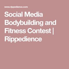 Social Media Bodybuilding and Fitness Contest   Rippedience