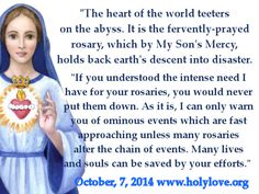 """OUR LADY (URGENT!!! recent message): """"The heart of the world teeters on the abyss. It is the fervently-prayed rosary, which by My Son's Mercy, holds back earth's descent into disaster."""" 7/10/2014"""