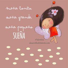 """""""Sueña bonito, sueña grande, sueña pequeño... SUEÑA"""" #Talentina Life Poster, Spanish Quotes, Sweet Dreams, Baby Room, Affirmations, Kawaii, Motivation, Christmas Ornaments, Holiday Decor"""