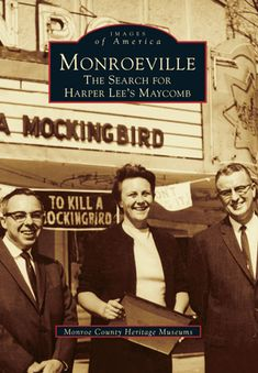 """Read """"Monroeville The Search for Harper Lee's Maycomb"""" by Monroe County Heritage Museums available from Rakuten Kobo. For 39 years, people from all over the world and all walks of life have come to the small town of Monroeville, Alabama, . Go Set A Watchman, Oscar Winning Films, Heritage Museum, Harper Lee, To Kill A Mockingbird, Travel Companies, Vacation Trips, Storytelling, Literature"""