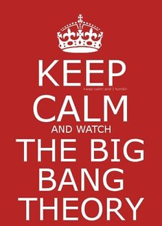 Keep Calm and Watch The Big Bang Theory