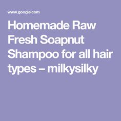 Homemade Raw Fresh Soapnut Shampoo for all hair types – milkysilky