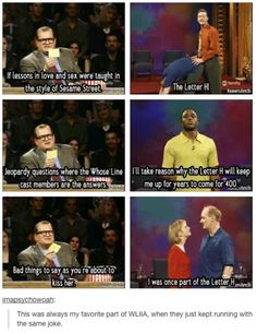 Whose line is it anyway - running with the same joke! Like with colin's hair and ryan's nose haha :)