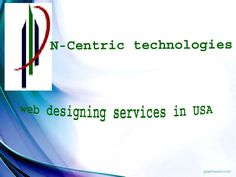 N-Centric Technologies India Pvt.Ltd Company is providing the best web designing services in USA based in India.