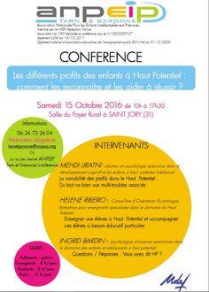 L'#Anpeip Tarn & Garonne vous propose une journée de conférence à Saint Jory, à côté de Toulouse :) Elle se déroulera le samedi 15 octobre 2016, de 10h00 à 18h00, sur le thème : « Les différents #profils des enfants à #HautPotentiel : comment les reconnaître & les aider à réussir » (Y) Et surtout, 3 intervenants qui s'annoncent passionnants :  - le docteur en psychologie #MehdiLiratni - la psychologue & conseillère d'orientation #HélèneRibeiro - la psychologue #IngridBardin