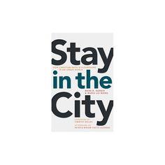 Stay in the City : How Christian Faith Is Flourishing in an Urban World (Paperback) (Mark R. Gornik &