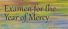 The Examen for the Year of Mercy invites review of the mercy we have experienced or witnessed.