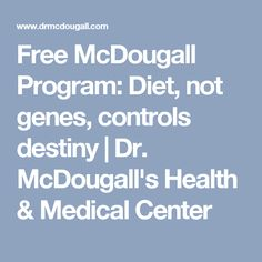 Free McDougall Program: Diet, not genes, controls destiny Dr Mcdougall Diet, Lose Weight, Weight Loss, Energy Storage, Medical Center, Saturated Fat, Cholesterol, Programming, Destiny