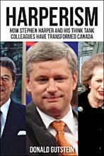 Harperism: How Stephen Harper and his think tank colleagues have transformed Canada - Donald Gutstein - Ground Floor - 971.073 H295G 2014