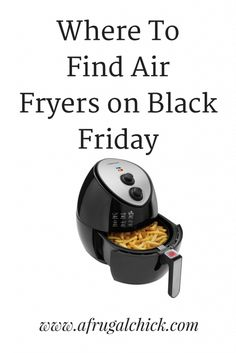 Air Fryers on Black Friday- One of the hottest gifts of the year! Where to find the best deals on Air Fryers on Black Friday!