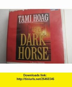 Dark Horse (Unabridged CDs) Tami Hoag, Beth McDonald ,   ,  , ASIN: B005I57OHY , tutorials , pdf , ebook , torrent , downloads , rapidshare , filesonic , hotfile , megaupload , fileserve