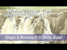 Watercolour Tip from PETER WOOLLEY: Shape and Movement in White Water - YouTube ++