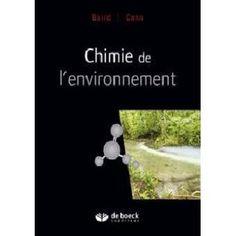 Chimie de l'environnement -- Colin Baird, Michael Cann ; traduction de la 5e édition américaine par Jean-Paul Joseleau ; révision scientifique de Robert Perraud